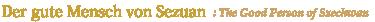 Der gute Mensch von Sezuan : The Good Person of Szechwan